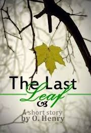 9th Grade Short Stories: The Last Leaf by O Henry