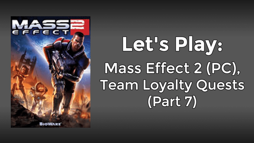 Let's Play: Mass Effect 2 (PC), Team Loyalty Quests (Part 7)