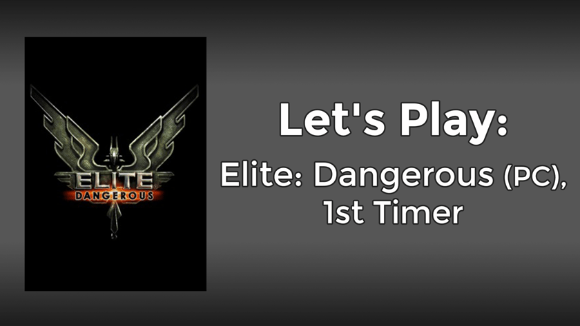Let's Play: Elite: Dangerous (PC), 1st Timer