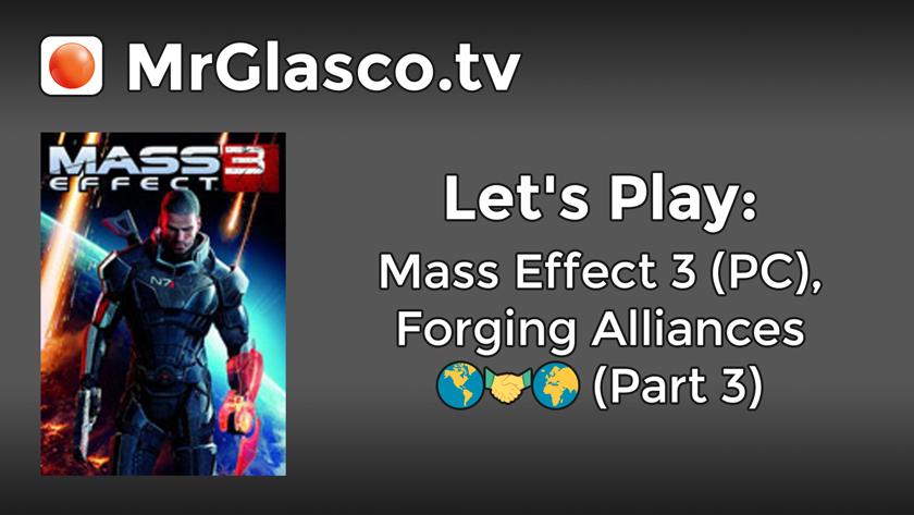 Let's Play: Mass Effect 3 (PC), Forging Alliances (Part 3)
