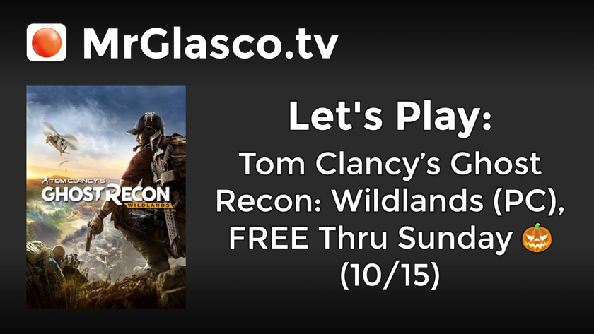 Let's Play: Ghost Recon: Wildlands (PC), FREE Thru Sunday (10/15)