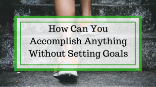 Setting Goals Will Change Your Life