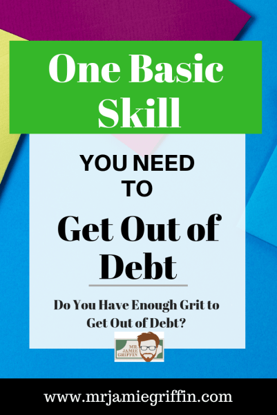 Want to Learn How to Get Out of Debt? Develop Grit and Mental Toughness to Push Through the Hard Times and Become Debt Free