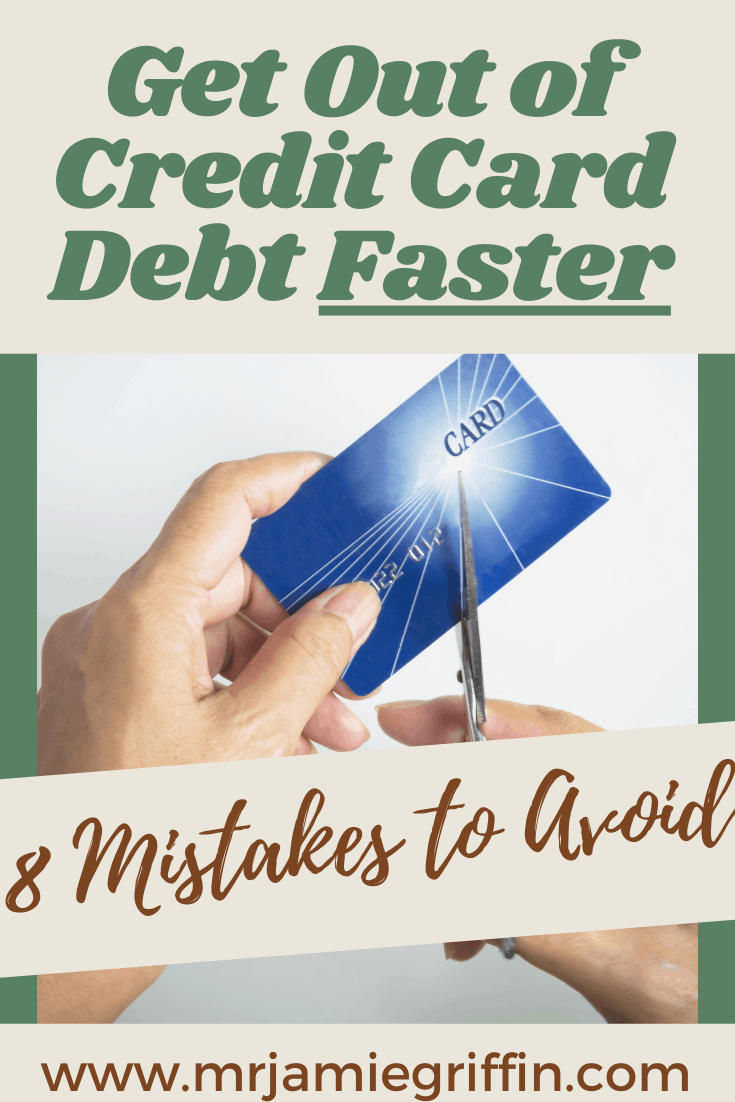 Get Out of Credit Card Debt Faster by Avoiding These 8 Mistakes