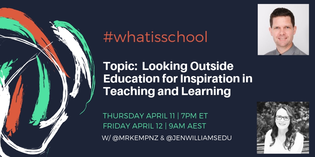 "What is School? ""Looking Outside Education for Inspiration in Teaching and Learning"""