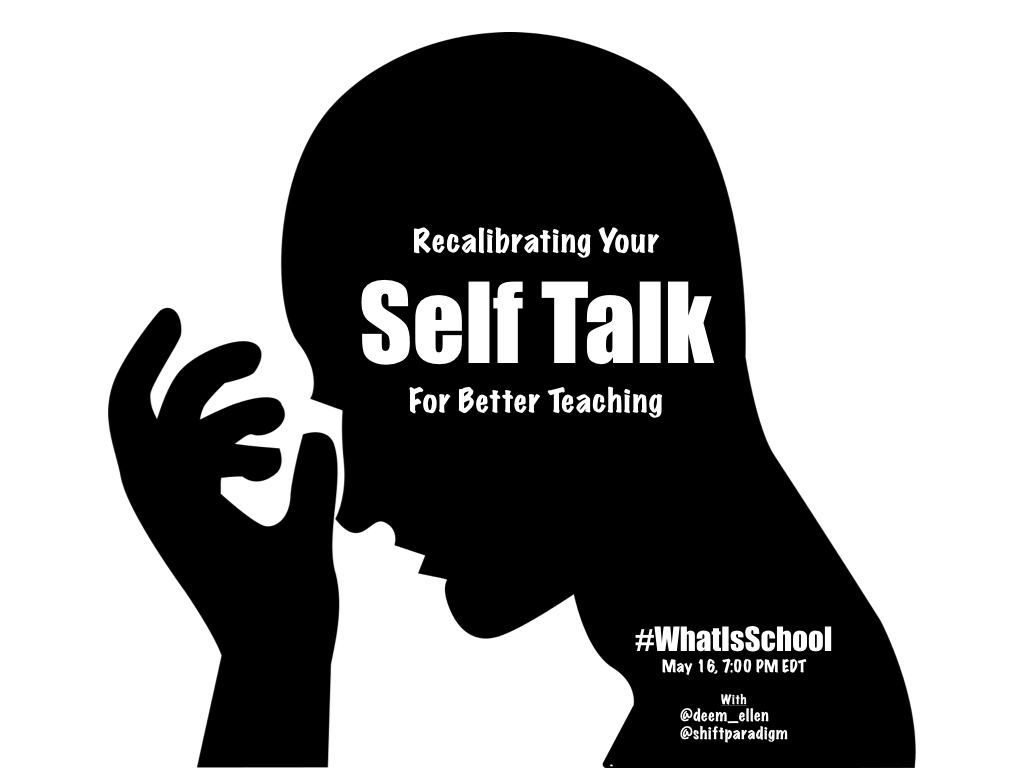 "What is School? ""Recalibrating your Self-Talk for Better Teaching"""