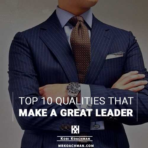Top 10 Qualities That Make A Great Leader