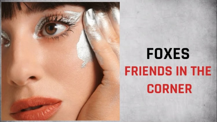 Foxes – Friends In The Corner 中文歌詞翻譯介紹 8