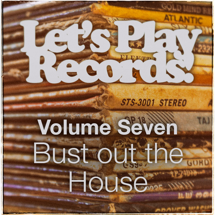 Let's Play Records Volume 7: Bust out the House