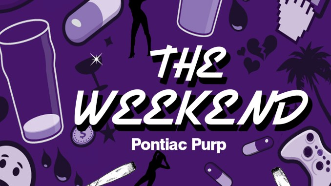 Pontiac Purp's The Weekend