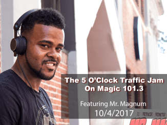 The 5 O'Clock Traffic Jam 20171004 featuring Gainesville's #1 DJ, Mr. Magnum on Magic 101.3