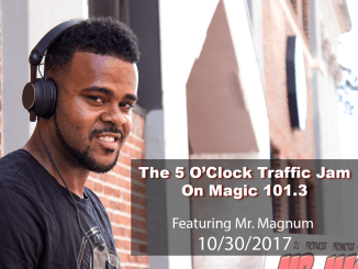 The 5 O'Clock Traffic Jam 20171030 featuring Gainesville's #1 DJ, Mr. Magnum on Magic 101.3