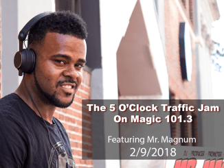 The 5 O'Clock Traffic Jam 20180209 featuring Gainesville's #1 DJ, Mr. Magnum on Magic 101.3