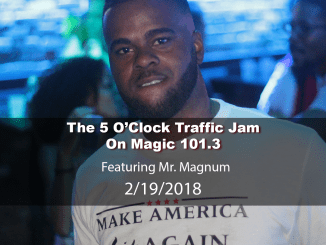 The 5 O'Clock Traffic Jam 20180219 featuring Gainesville's #1 DJ, Mr. Magnum on Magic 101.3