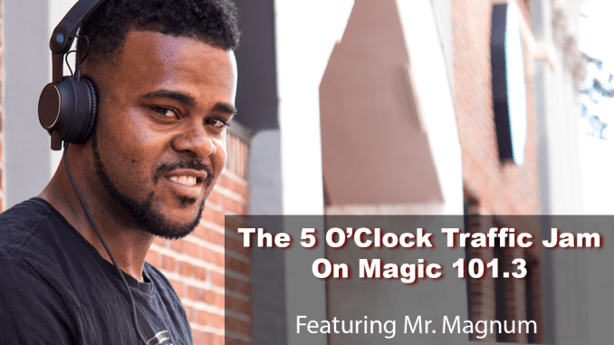 The 5 O'Clock Traffic Jam 20180423 featuring Gainesville's #1 DJ, Mr. Magnum on Magic 101.3