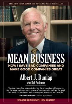 Mean Business: How I Save Bad Companies and Make Good Companies Great by Albert J. Dunlap with Bob Andelman