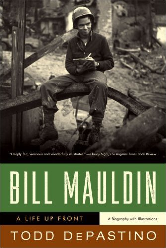 Bill Mauldin: A Life Up Front by Todd DePastino, biography, cartoonist, war correspondent, WWII, Mr. Media Interviews