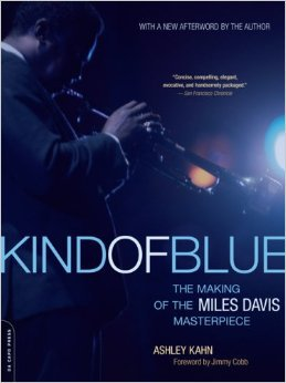 Kind of Blue: The Making of the Miles Davis Masterpiece by Ashley Kahn