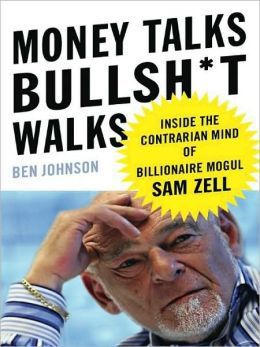 Money Talks, Bullsh*t Walks: Inside the Contrarian Mind of Billionaire Mogul Sam Zell by Ben Johnson, Mr. Media Interviews
