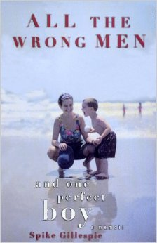 All the Wrong Men and One Perfect Boy: A Memoir by Spike Gillespie, Mr. Media Interviews