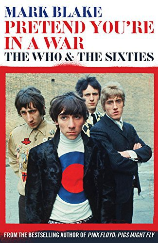 Pretend You're in a War: The Who and The Sixties by Mark Blake, Mr. Media Interviews