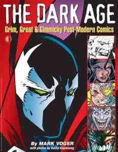 The Dark Age: Grim, Great and Gimmicky Post-Modern Comics by Mark Voger, Mr. Media Interviews