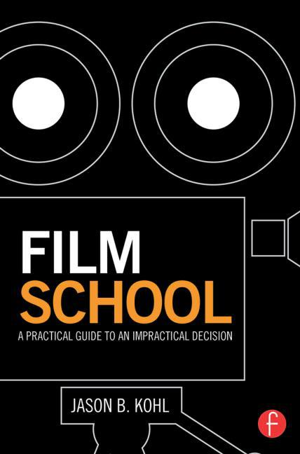 Film School: A Practical Guide to an Impractical Decision by Jason B. Kohl, Mr. Media Interviews
