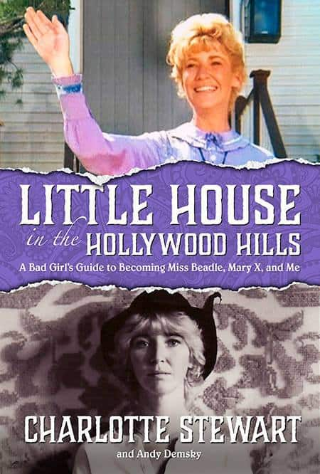 Little House in the Hollywood Hills: A Bad Girl's Guide to Becoming Miss Beadle, Mary, and Me by Charlotte Stewart, Mr. Media Interviews