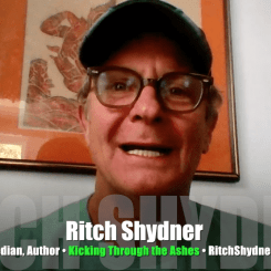 <!-- AddThis Sharing Buttons above --><div class='at-above-post-homepage addthis_default_style addthis_toolbox at-wordpress-hide' data-url='https://mrmedia.com/2017/01/1297-comedian-ritch-shydner-still-kicking-ashes-video-interview/'></div>Today's Guest: Ritch Shydner, comedian, author, Kicking Through the Ashes: My Life as a Stand-up in the 1980s Comedy Boom  Watch this exclusive Mr. Media interview with Ritch Shydner...<!-- AddThis Sharing Buttons below --><div class='at-below-post-homepage addthis_default_style addthis_toolbox at-wordpress-hide' data-url='https://mrmedia.com/2017/01/1297-comedian-ritch-shydner-still-kicking-ashes-video-interview/'></div>