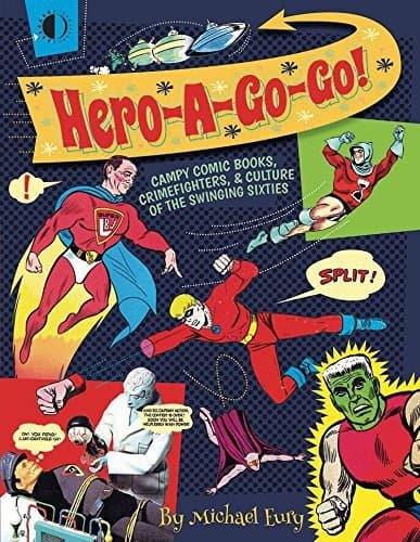 Hero-A-Go-Go: Campy Comic Books, Crimefighters & Culture of the Swinging Sixties by Michael Eury, Mr. Media Interviews