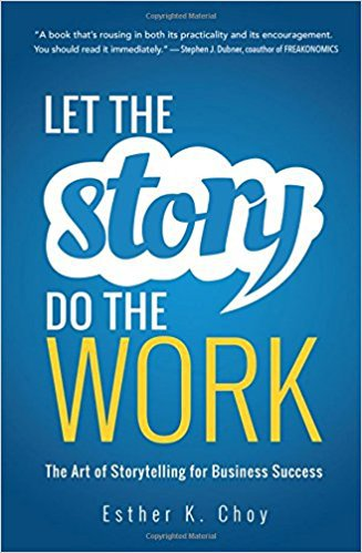 Let the Story Do the Work: The Art of Storytelling for Business Success by Esther K. Choy (Amacom), Mr. Media Books