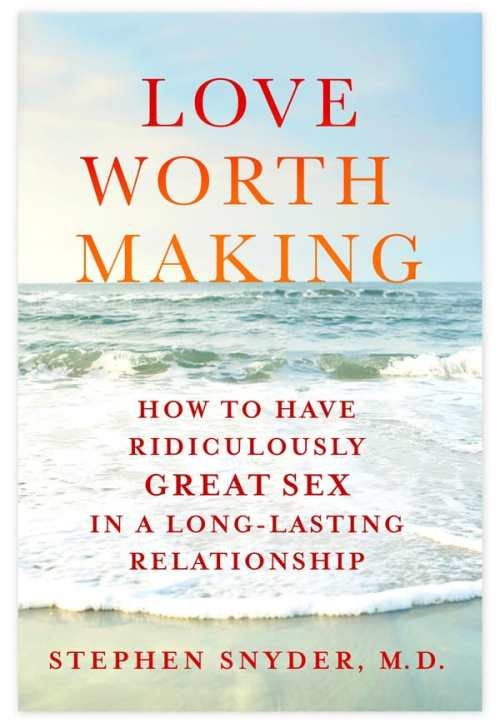 Love Worth Making: How to Have Ridiculously Great Sex in a Long-Lasting Relationship by Stephen Snyder, MD, Mr. Media Interviews