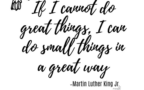 Hey there MMBH Community, I'm so glad you're joining us this week. Last week I was taught once again, DO NOT take one single second for granted. This quote by Martin Luther King Jr. was came to me at the right time, perhaps it'll do the same for you as it did for me.