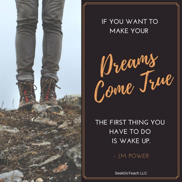 If you want to make your dreams come true, the first thing you have to do is wake up. – J.M. Power