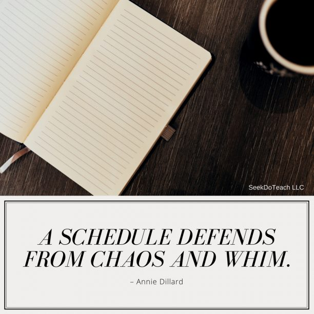 A schedule defends from chaos and whim. – Annie Dillard