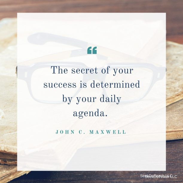The secret of your success is determined by your daily agenda. John C. Maxwell