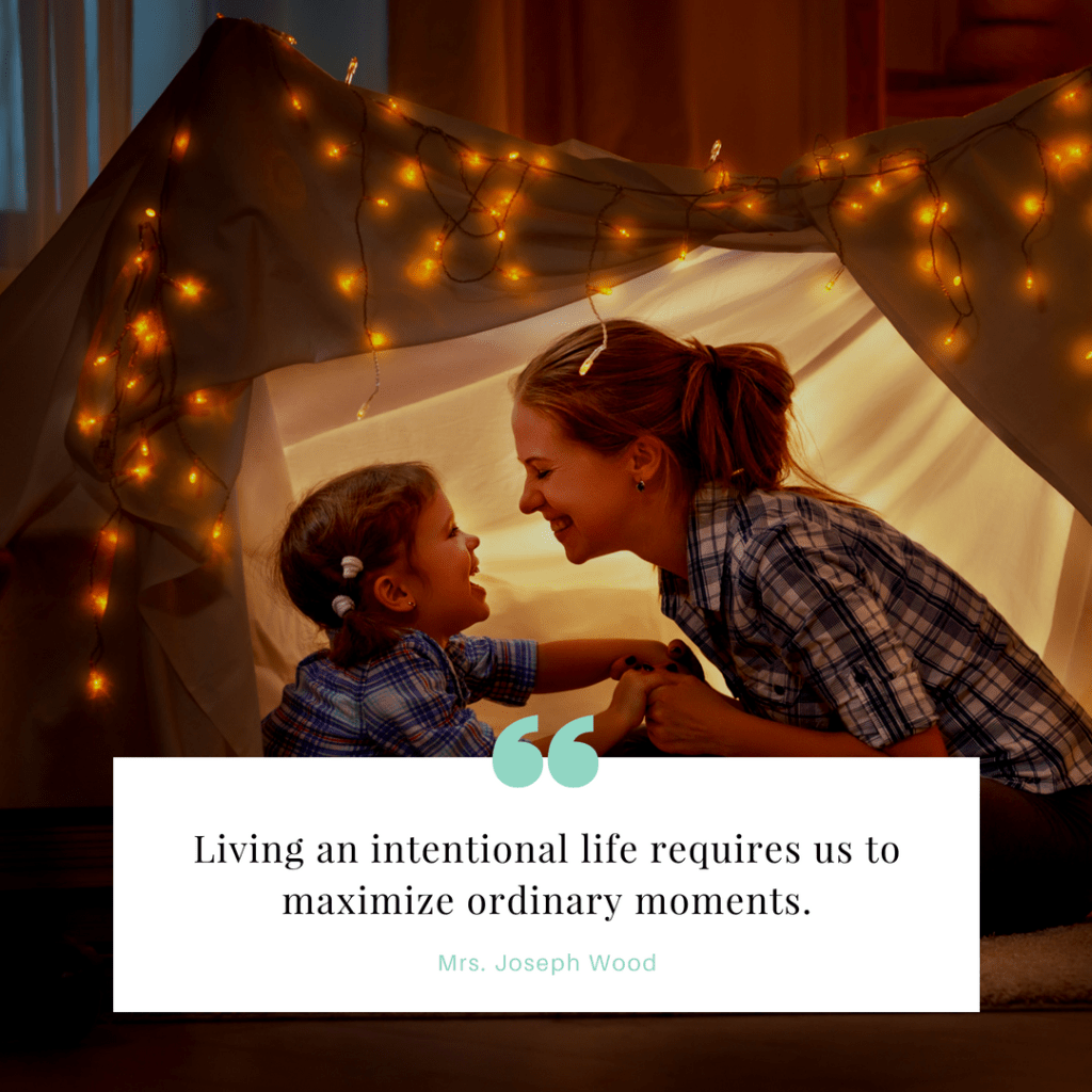 Living an intentional life requires us to maximize ordinary moments.