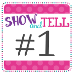 show and tell tuesday 1