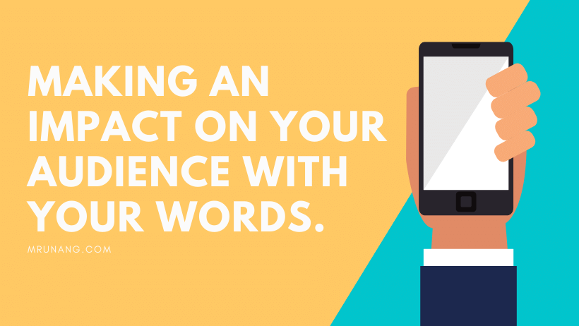 Making an impact on your audience with your words.