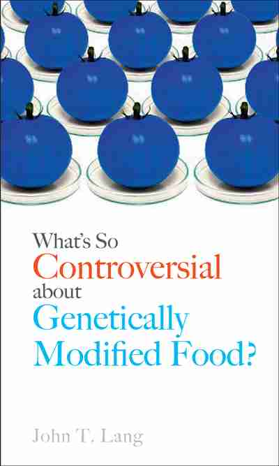 What's So Controversial About Genetically Modified Food ...