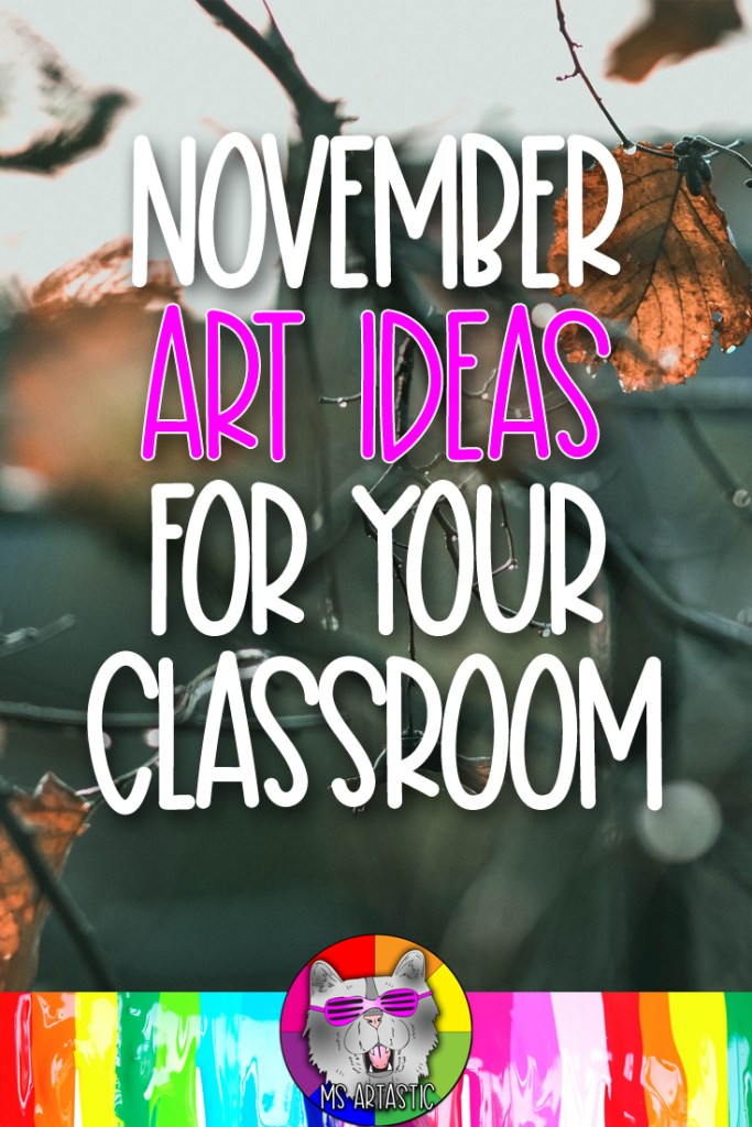 In this Article I'll give you ideas for November Art Lessons or Art Projects that you can do in your Art Classroom, general classroom, or at home if you're a homeschool parent. These are all themes for art that are perfectly suited for teaching art to kids in November! You can use these ideas for Elementary or Middle School students. #novemberart #msartastic #iteachart