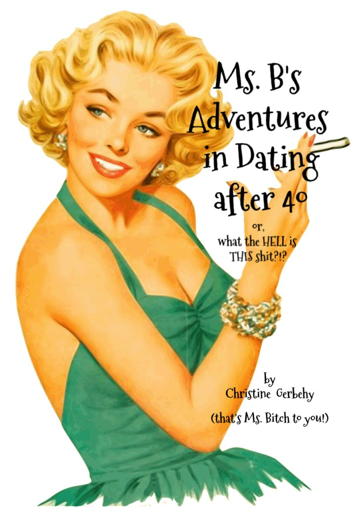 Ms.B's Adventures in Dating After 40: or, what the HELL is THIS shit?! book cover from amazon.com