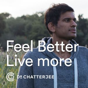 Thumbnail for Dr Rangan Chatterjee's Feel Better Live More Podcast. I love this podcast and recommend it as one of my Top 4 Podcasts to listen to NOW!
