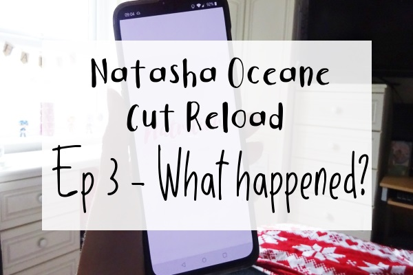 Natacha Oceane's Cut Reload Series Review, Ep 3 - What Happened?