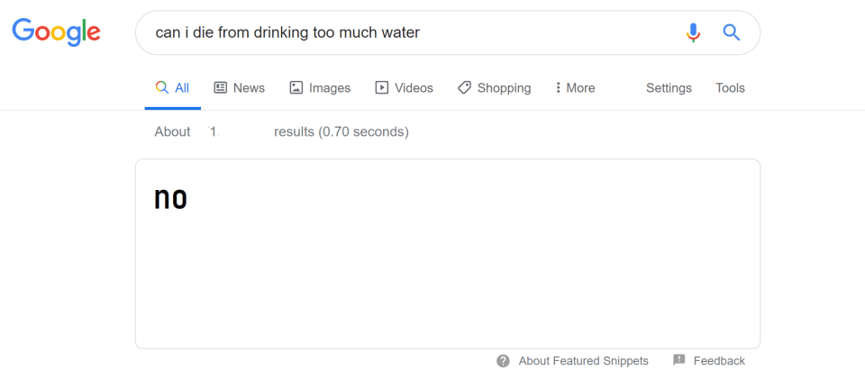 An edited Google Search Result for 'can i die from drinking too much water' and  it has been edited to say 'no' to help explain why everyone keeps telling you to drink more water.