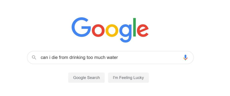 A Google Search for 'can i die from drinking too much water' to help find out why everyone is telling you to drink more water.