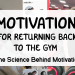 Motivation for returning back to the gym - the science behind motivation thumbnail