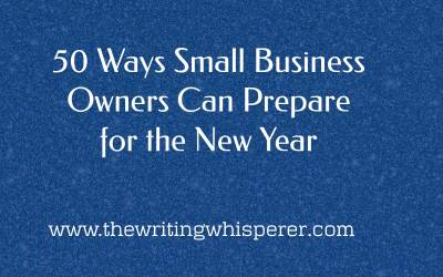 50 Ways Small Business Owners and Entrepreneurs Can Prepare for the New Year