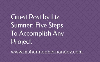 Guest Post by Liz Sumner: Five Steps To Accomplish Any Project