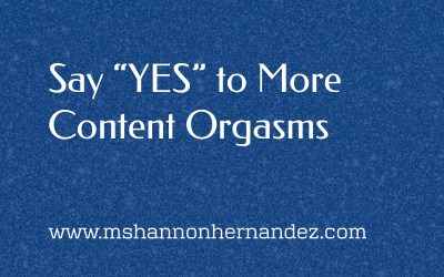 "Say ""YES"" to More Content Orgasms"